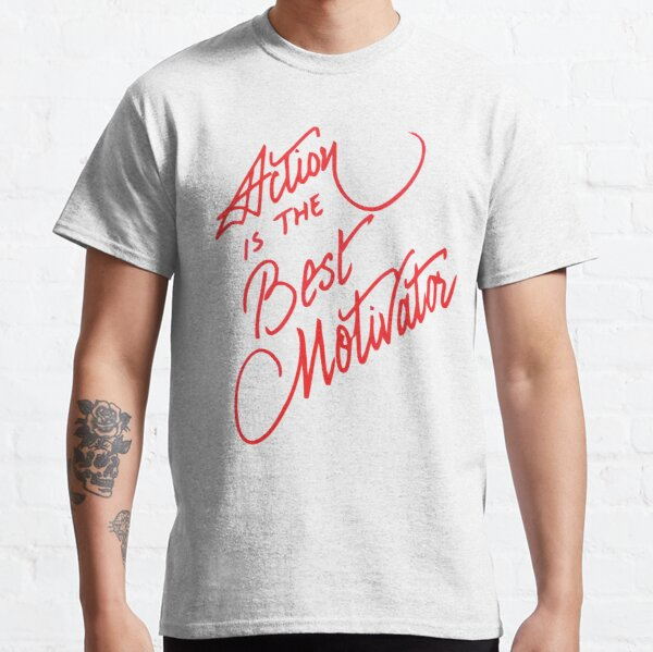 Action is the best motivator Classic T-Shirt