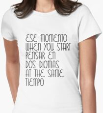 Ese Momento When You Start Spanish Student English Learner Spain Espanol Mexico Colombia Argentina Peru Women's Fitted T-Shirt
