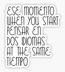 Ese Momento When You Start Spanish Student English Learner Spain Espanol Mexico Colombia Argentina Peru Sticker