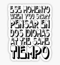 Ese Momento When You Start Spanish English Funny Language Learner Student  Sticker
