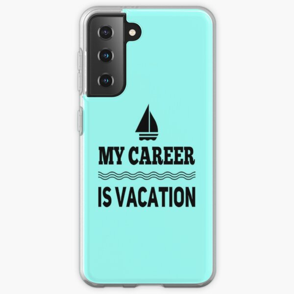 My Career Is Vacation Samsung Galaxy Soft Case