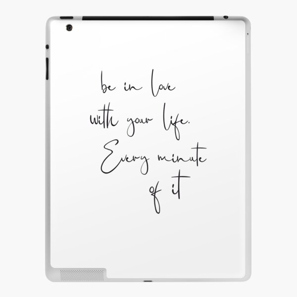 Be in love with your life. Every minute of it iPad Skin