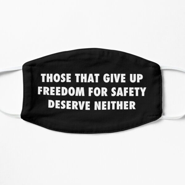 Those who give up freedom for safety deserve neither, sarcastic protest, white text Flat Mask