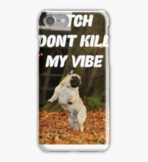 PUG PUGLIFE DONT KILL MY VIBE FRESH  iPhone Case/Skin