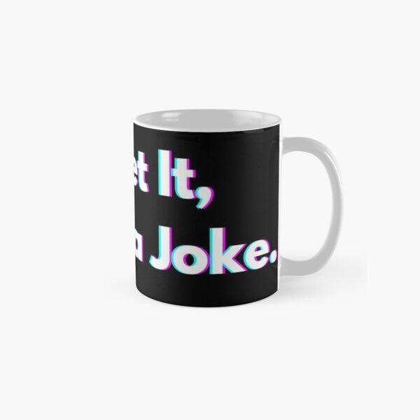 Forget It, It's Just a Joke Design Classic Mug