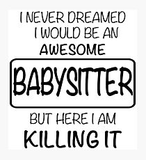 Awesome Babysitter Photographic Print