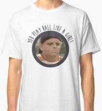 You Play Ball Like a Girl - The Sandlot Classic T-Shirt