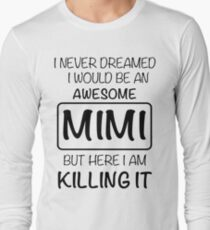 Awesome Mimi Is Killing It Gift Long Sleeve T-Shirt