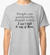 Gilmore Girls - Stupid People Classic T-Shirt