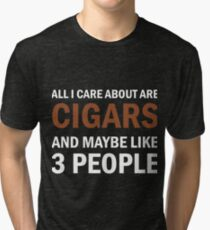 All I Care About Is Cigars And Maybe Like 3 People Tri-blend T-Shirt