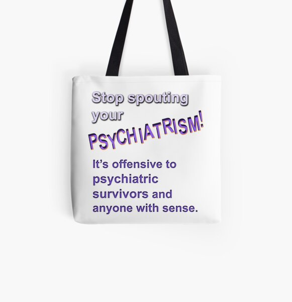 Stop spouting psychiatrism! All Over Print Tote Bag