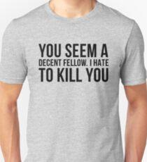 Decent Fellow - Kill Unisex T-Shirt