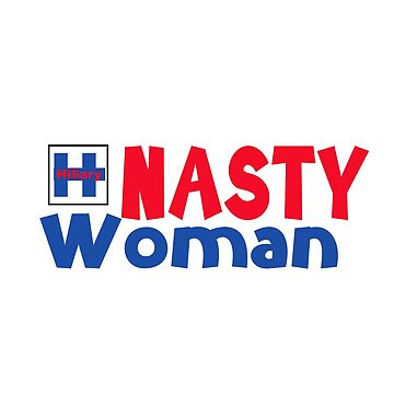 Hillary Clinton is one Awesome Nasty Woman! by LouiseGrant