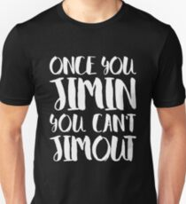 BTS JIMIN - ONCE YOU JIMIN YOU CAN'T JIMOUT T-Shirt