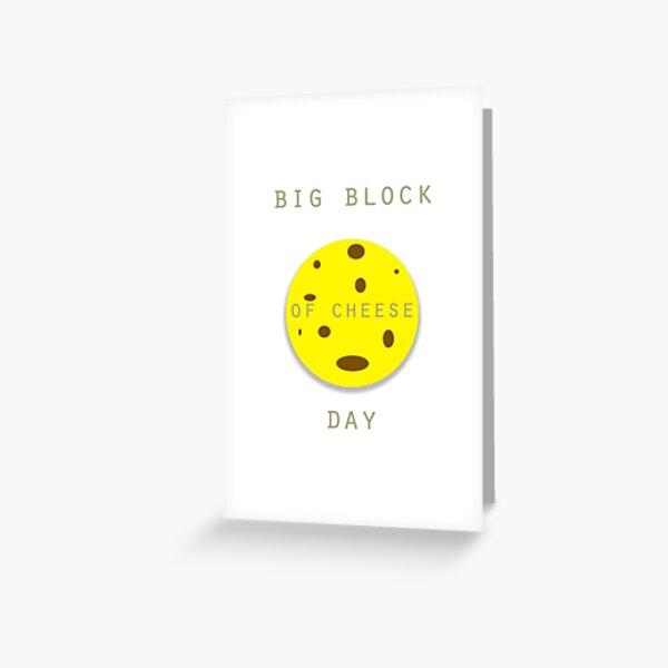 Big Block of Cheese Day  Greeting Card