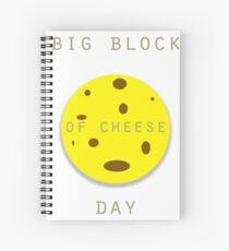 Big Block of Cheese Day  Spiral Notebook