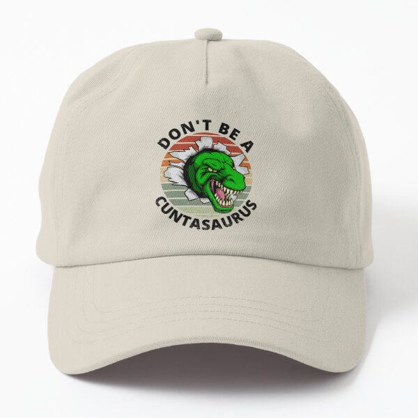 Dont be a Cuntasaurus Dad Hat
