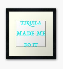Tequila Made Me Do It Framed Print
