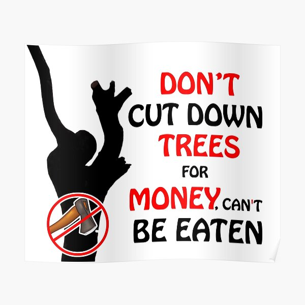 Money cant be eaten, Don't cut down trees custom print Poster