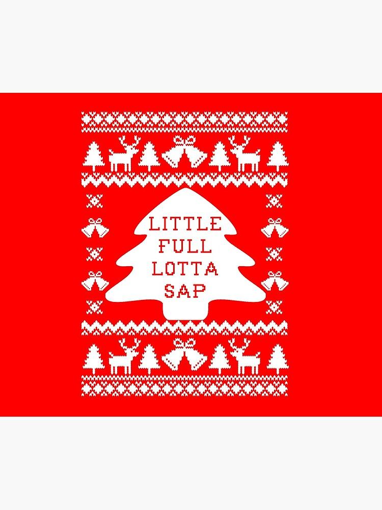 Little Full Lotta Sap by Christmas-Tees