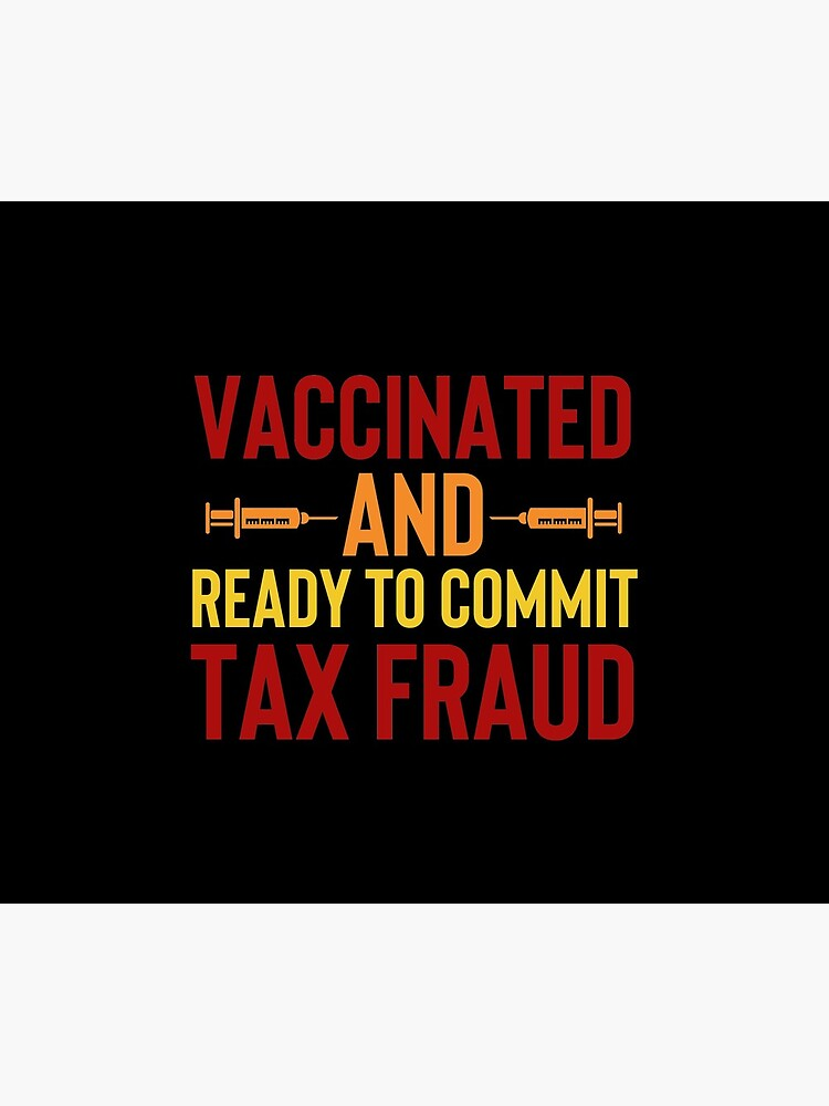 Vaccinated And Ready To Commit Tax Fraud by Megawisery