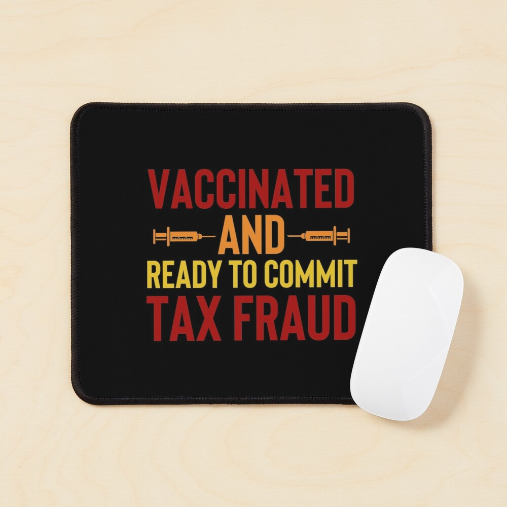 Vaccinated And Ready To Commit Tax Fraud Mouse Pad