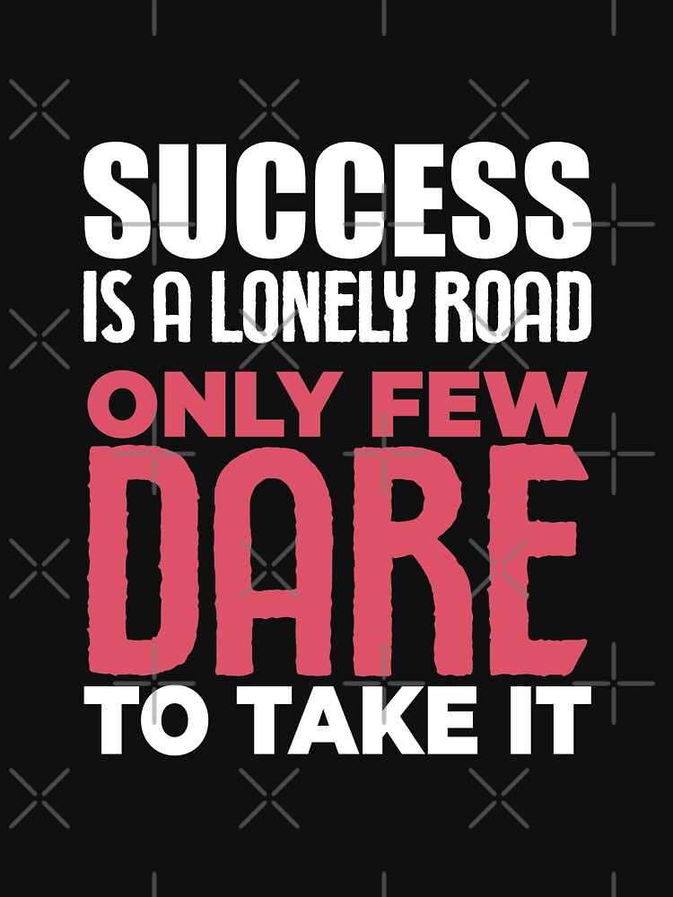 Success is a Lonely Road, Only Few Dare To Take It - Strong Inspirational Quotes by hifzhan74