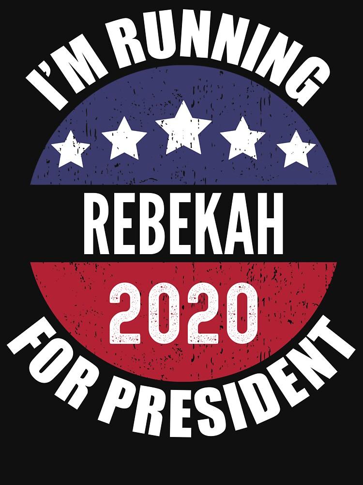 Rebekah I'm Running For President 2020 by ryanhcs