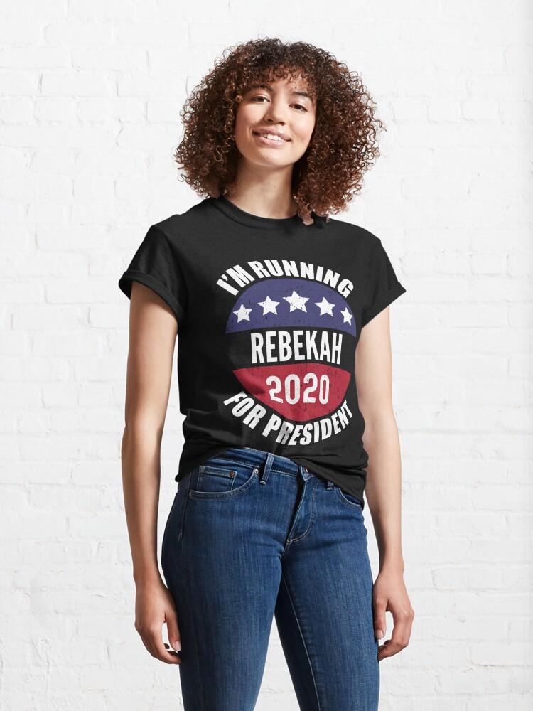 Alternate view of Rebekah I'm Running For President 2020 Classic T-Shirt
