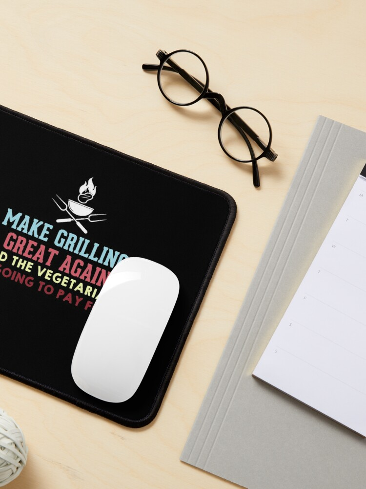 Alternate view of Make Grilling Great Again and the vegetarians are going to pay for it Mouse Pad