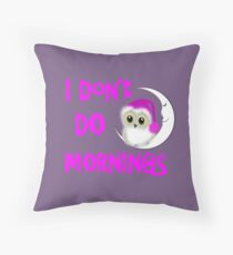 Funny Owl I Don't Do Mornings Cute whimsy Novelty Graphic Throw Pillow