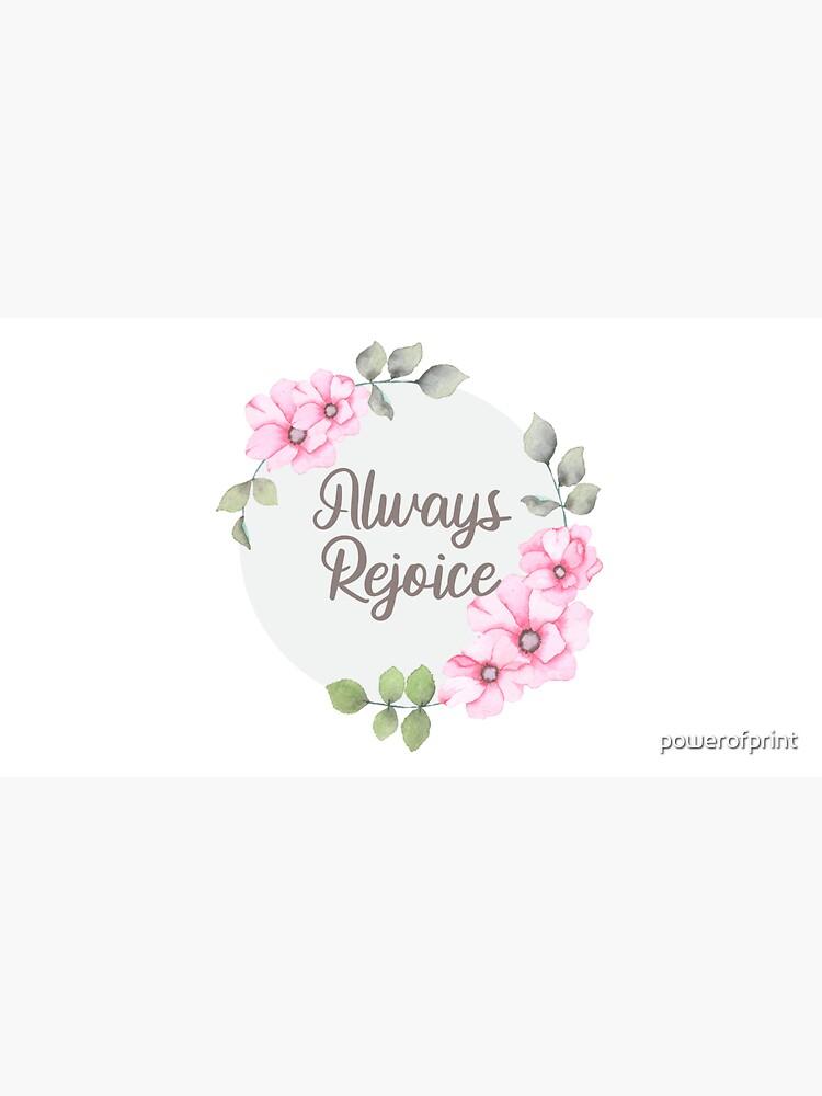 Always Rejoice by powerofprint