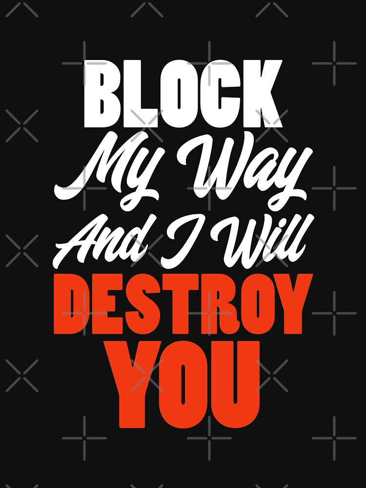 Block My Way And I Will Destroy You - Strong Inspirational Quotes by hifzhan74