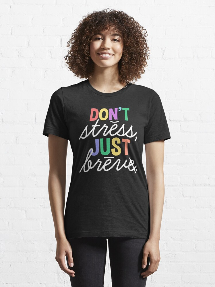Alternate view of Don't Stress Just Breve Essential T-Shirt