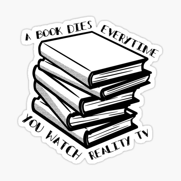 Book Dies Every Time You Watch Reality Tv Sticker