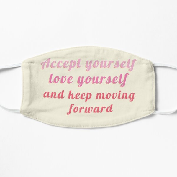 ACCEPT YOURSELF LOV YOURSELF AND KEEP MOVING FORWARD Flat Mask