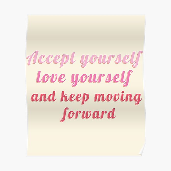 ACCEPT YOURSELF LOV YOURSELF AND KEEP MOVING FORWARD Poster