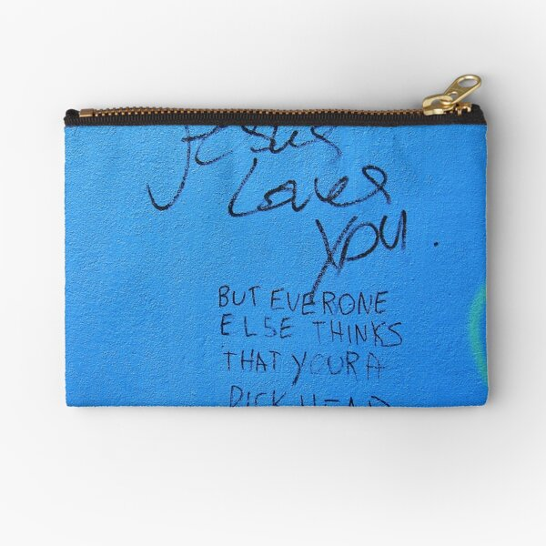 Jesus loves you but everyone else thinks you're a dickhead Zipper Pouch
