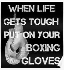 When Life Gets Tough Put On Your Boxing Gloves Poster