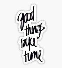 Good Things Take Time | Quote Sticker Sticker