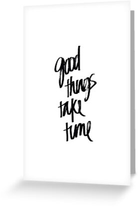 Good Things Take Time Quote Sticker Greeting Cards By Pizzaisdope