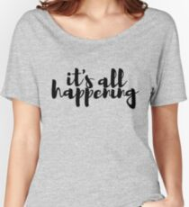 It's All Happening Women's Relaxed Fit T-Shirt