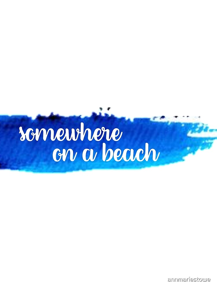 Somewhere on a Beach Watercolor Stroke by annmariestowe