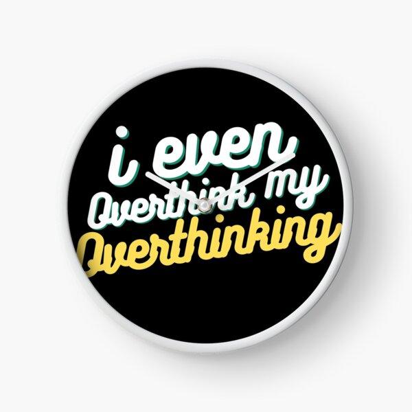 i even overthink my overthinking Clock