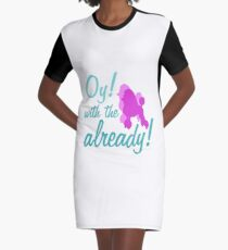 Oy with the poodles already! Graphic T-Shirt Dress