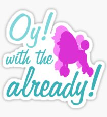 Oy with the poodles already! Sticker