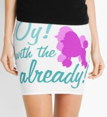 Oy with the poodles already! Mini Skirt