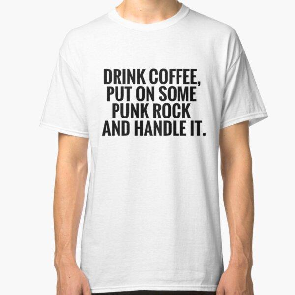 Coffee, Punk Rock, Handle It Classic T-Shirt