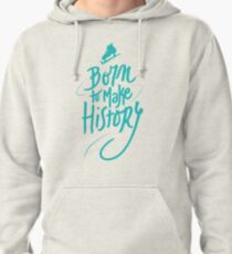 Born to make History [color] Pullover Hoodie