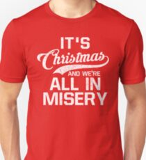 It's Christmas And We're All In Misery T-Shirt